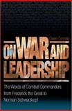 On War and Leadership : The Words of Combat Commanders from Frederick the Great to Norman Schwarzkopf, Connelly, Owen S., Jr., 069103186X