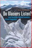 Do Glaciers Listen? : Local Knowledge, Colonial Encounters, and Social Imagination, Cruikshank, Julie, 0774811862