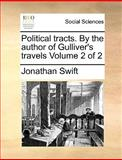 Political Tracts by the Author of Gulliver's Travels, Jonathan Swift, 1170571867