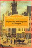 Physicians and Surgeons in Glasgow, 1599-1858 : The History of the Royal College of Physicians and Surgeons of Glasgow, Geyer-Kordesch, Johanna and MacDonald, Fiona, 1852851864