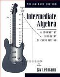 Intermediate Algebra : Making Sense of Intermediate Algebra, Lehmann, Jay, 013273186X
