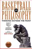 Basketball and Philosophy : Thinking Outside the Paint, Walls, Jerry L. and Bassham, Gregory, 0813191866