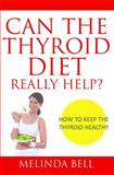 Can the Thyroid Diet Really Help, Melinda Bell, 1630221864
