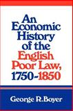 An Economic History of the English Poor Law, 1750-1850, Boyer, George R., 0521031869