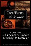 Cornerstones for Life at Work : A Case for Character, Skill, Serving and Calling, Graves, Stephen, 0805401865