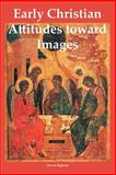 Early Christian Attitudes Toward Images, Bigham, Steven, 097456186X