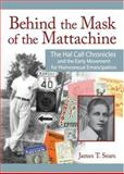 Behind the Mask of the Mattachine : The Hal Call Chronicles and the Early Movement for Homosexual Emancipation, Sears, James T., 1560231866