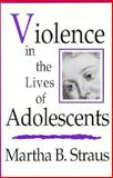 Violence in the Lives of Adolescents, Straus, Martha B., 0393701867