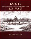 Louis Le Vau : Mazarin's College, Colbert's Revenge, Ballon, Hillary, 0691001863