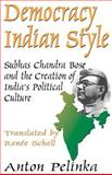 Democracy Indian Style : Subhas Chandra Bose and the Creation of India's Political Culture, Pelinka, Anton, 0765801868