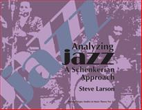 Analyzing Jazz : A Schenkerian Approach, Larson, Steve, 1576471861