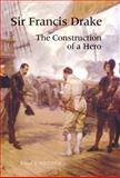 Sir Francis Drake : The Construction of a Hero, Wathen, Bruce, 184384186X