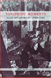 Vanishing Moments : Class and American Literature, Schocket, Eric, 0472031872