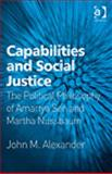 Capabilities and Social Justice : The Political Philosophy of Amartya Sen and Martha Nussbaum, Alexander, John M., 0754661873
