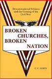Broken Churches, Broken Nation : Denominational Schism and the Coming of the American Civil War, Goen, C. C., 0865541876