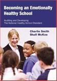 Becoming an Emotionally Healthy School : Auditing and Developing the National Healthy School Standard, McKee, Shall and Smith, Charlie, 1412911877