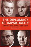 The Diplomacy of Impartiality : Canada and Israel, 1958-1968, Kay, Zachariah, 1554581877