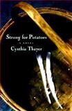 Strong for Potatoes, Cynthia Thayer, 0312181876