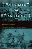 'Patriots' Or 'Traitors'? : A History of American-Educated Chinese Students, Bieler, Stacey, 0765611872