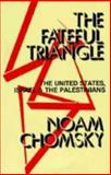 Fateful Triangle : The United States, Israel, and the Palestinians, Chomsky, Noam, 0896081877