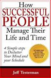 How Successful People Manage Their Life and Time, Jeff Testerman, 1491281871