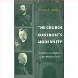 The Church Confronts Modernity : Catholic Intellectuals and the Progressive Era, Woods, Thomas E., Jr., 0231131879