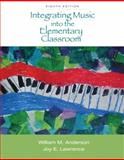 Integrating Music into the Elementary Classroom, Anderson, William M. and Lawrence, Joy E., 0495571873