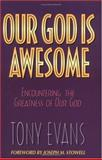 Our God Is Awesome : Encountering the Greatness of Our God, Evans, Tony, 0802461875