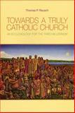 Towards a Truly Catholic Church, Thomas P. Rausch, 0814651879