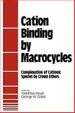 Cation Binding by Macrocycles : Complexation of Cationic Species by Crown Ethers, Inoue, Yoshihisa and Gokel, George W., 0824781872
