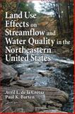 Land Use Effects on Streamflow and Water Quality in the Northeastern United States, Barten, Paul K. and De La Cretaz, Avril L., 0849391873