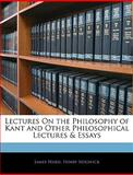 Lectures on the Philosophy of Kant and Other Philosophical Lectures and Essays, James Ward and Henry Sidgwick, 114247187X
