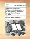 The Trial of Lieutenant O'Halloran, for Defamation of the Character of Lieutenant-Colonel Samuel Howe Showers, Samuel Howe Showers, 1170021875
