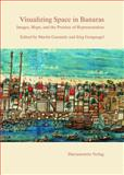 Visualizing Space in Banaras : Images, Maps, and the Practice of Representation, Gengnagel, Jörg, 3447051876
