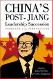 China's Post-Jiang Leadership Succession : Problems and Perspectives, John Wong, Zheng Yong Nian, 9812381872