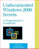 Undocumented Windows 2000 Secrets : A Programmer's Cookbook, Schreiber, Sven B., 0201721872