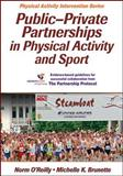 Public-Private Partnerships in Physical Activity and Sport, O'Reilly, Norm and Brunette, Michelle K., 1450421873