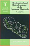 Physiological and Clinical Anatomy of the Domestic Mammals Vol. 1 : Central Nervous System, King, A. S., 0198541872