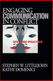 Engaging Communication in Conflict : Systemic Practice, Littlejohn, Stephen W. and Domenici, Kathy, 0761921877