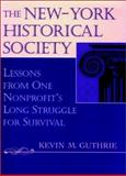The New-York Historical Society : Lessons from One Nonprofit's Long Struggle for Survival, Guthrie, Kevin, 0787901873