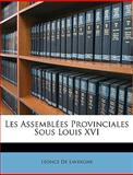Les Assemblées Provinciales Sous Louis Xvi, Leonce De Lavergne, 1146031874