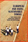 European and Asian Sutainable Towns : New Towns and Satellite Cities in Their Metropolises, , 287574187X