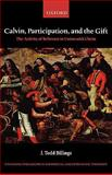 Calvin, Participation, and the Gift : The Activity of Believers in Union with Christ, Billings, J. Todd, 0199211876