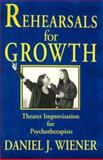 Rehearsals for Growth : Theater Improvisation for Psychotherapists, Wiener, Daniel J., 0393701875