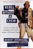 Rebel Without a Crew, Robert Rodriguez, 0452271878