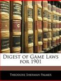 Digest of Game Laws For 1901, Theodore Sherman Palmer, 1143981871