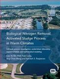 Biological Nitrogen Removal Activated Sludge Process in Warm Climates : Full-Scale Process Investigation, Laboratory Experimentation and Mathematical Modeling, Shi, Cao Ye and Long, Wah Yuen, 1843391872