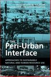 Peri-Urban Interface : Approaches to Sustainable Natural and Human Resource Use, , 1844071871