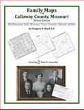Family Maps of Callaway County, Missouri, Deluxe Edition : With Homesteads, Roads, Waterways, Towns, Cemeteries, Railroads, and More, Boyd, Gregory A., 1420311875