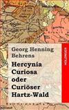Hercynia Curiosa Oder Curiöser Hartz-Wald, Georg Henning Behrens, 1482311879